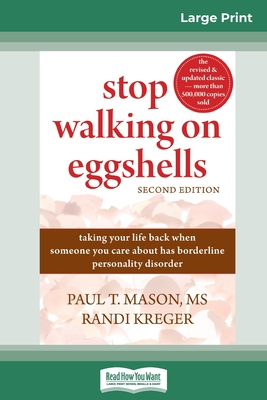 Stop Walking on Eggshells: Taking Your Life Back When Someone You Care About Has Borderline Personality Disorder (16pt Large Print Edition) - Mason, Paul T, and Kreger, Randi