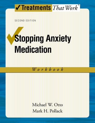 Stopping Anxiety Medication Workbook - Otto, Michael W, Ph.D., and Pollack, Mark H, MD