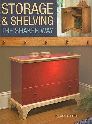 Storage & Shelving: The Shaker Way - Pierce, Kerry