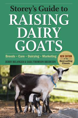 Storeys Guide to Raising Dairy Goats - Belanger, Jerome D., and Bredesen, Sara Thomson