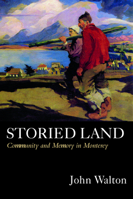 Storied Land: Community and Memory in Monterey - Walton, John