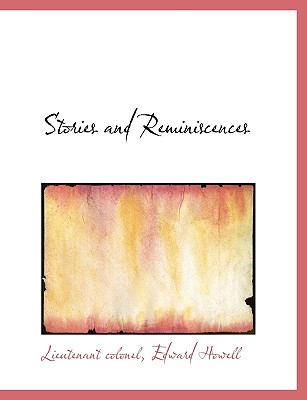 Stories and Reminiscences - Colonel, Lieutenant, and Edward Howell, Howell (Creator)
