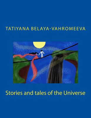 Stories and Tales of the Universe - Belaya-Vahromeeva, Tatiyana