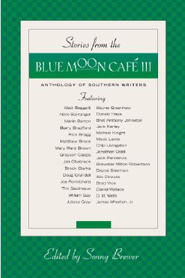 Stories from the Blue Moon Cafe III: Anthology of Southern Writers - Brewer, Sonny (Editor)