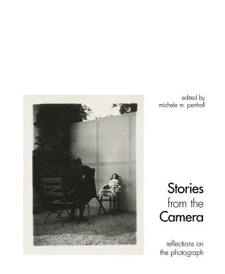 Stories from the Camera: Reflections on the Photograph - Penhall, Michele M (Editor)