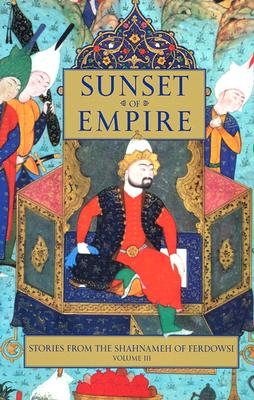Stories from the Shahnameh of Ferdowsi, Volume 3: Sunset of Empire - Ferdowsi, Abolqasem, and Davis, Dick (Translated by)