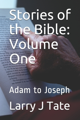 Stories of the Bible: Volume One: Adam to Joseph - Tate, Larry J
