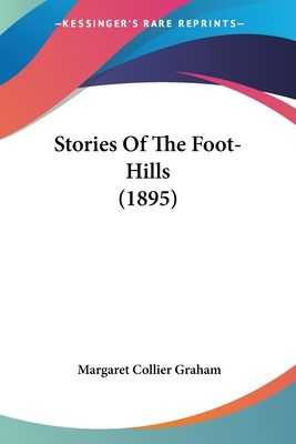 Stories of the Foot-Hills (1895) - Graham, Margaret Collier