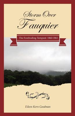 Storm Over Fauquier - The Foreboding Tempest: 1860-1861 - Goodman, Eileen Kern
