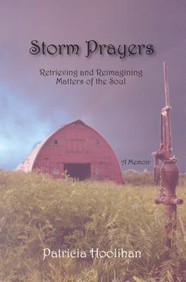 Storm Prayers: Retrieving Recovering and Reimagining Matters of the Soul - Hoolihan, Patricia