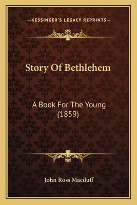 Story of Bethlehem: A Book for the Young (1859) - Macduff, John Ross