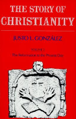 Story of Christianity: Volume 2 - Gonzalez, Justo L