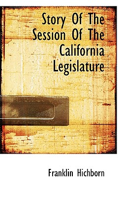 Story of the Session of the California Legislature - Hichborn, Franklin
