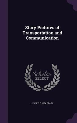 Story Pictures of Transportation and Communication - Beaty, John Y B 1884
