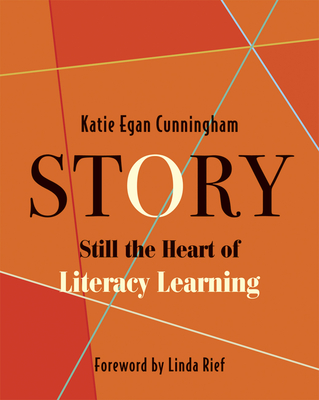 Story: Still the Heart of Literacy Learning - Cunningham, Katie Egan, and Rief, Linda (Foreword by)