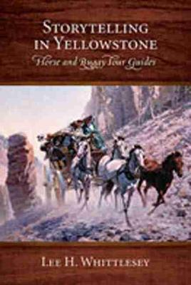 Storytelling in Yellowstone: Horse and Buggy Tour Guides - Whittlesey, Lee H