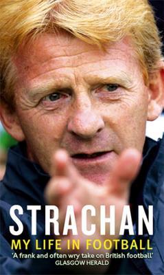 Strachan: My Life in Football - Strachan, Gordon