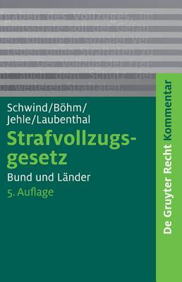 Strafvollzugsgesetz: Bund und Lander - Schwind, Hans-Dieter (Editor), and Bohm, Alexander (Editor), and Jehle, Jorg-Martin (Editor)