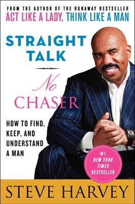 Straight Talk, No Chaser: How to Find, Keep, and Understand a Man - Harvey, Steve