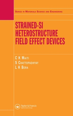 Strained-Si Heterostructure Field Effect Devices - Maiti, C K, and Chattopadhyay, S, and Bera, L K