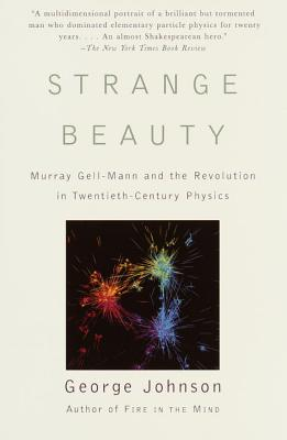 Strange Beauty: Murray Gell-Mann and the Revolution in Twentieth-Century Physics - Johnson, George