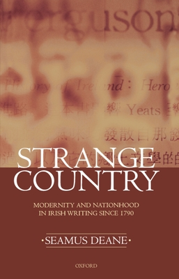 Strange Country: Modernity and Nationhood in Irish Writing Since 1790 - Deane, Seamus