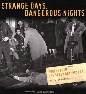 Strange Days, Dangerous Nights: Photos from the Speed Graphic Era - Millett, Larry, and Sandford, John (Foreword by)