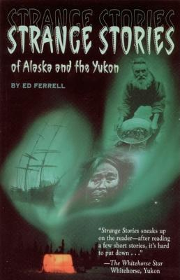 Strange Stories of Alaska & Th - Ferrell, Ed
