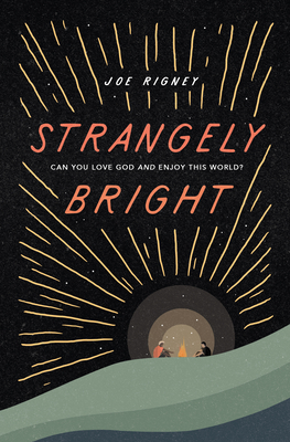 Strangely Bright: Can You Love God and Enjoy This World? - Rigney, Joe