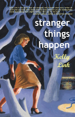 Stranger Things Happen: Stories - Link, Kelly