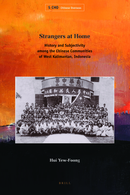 Strangers at Home: History and Subjectivity Among the Chinese Communities of West Kalimantan, Indonesia - Hui, Yew-Foong