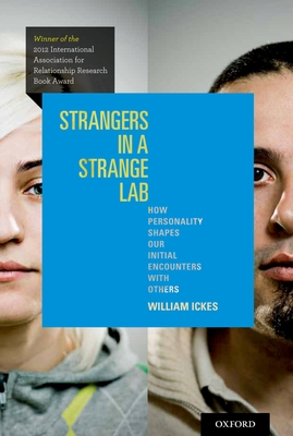 Strangers in a Strange Lab: How Personality Shapes Our Initial Encounters with Others - Ickes, William, PhD