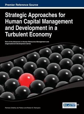 Strategic Approaches for Human Capital Management and Development in a Turbulent Economy - Ordonez de Pablos, Patricia (Editor), and Tennyson, Robert (Editor)