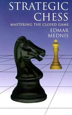Strategic Chess: Mastering the Closed Game - Mednis, Edmar