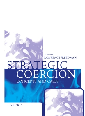 Strategic Coercion: Concepts and Cases - Freedman, Lawrence (Editor)