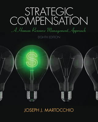 Strategic Compensation: A Human Resource Management Approach - Martocchio, Joseph J.