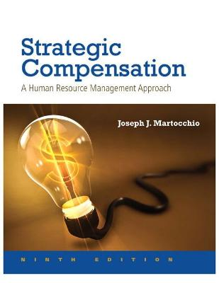Strategic Compensation: A Human Resource Management Approach - Martocchio, Joseph J