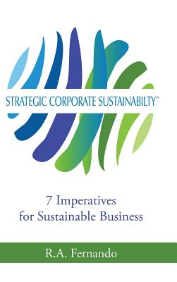 Strategic Corporate Sustainability: 7 Imperatives for Sustainable Business - Fernando, R a