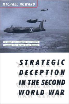 Strategic Deception in the Second World War - Howard, Michael Eliot