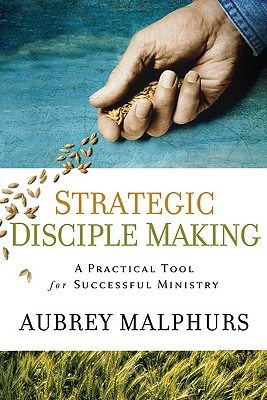 Strategic Disciple Making: A Practical Tool for Successful Ministry - Malphurs, Aubrey
