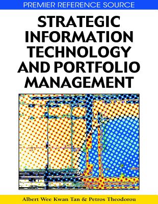 Strategic Information Technology and Portfolio Management - Tan, Albert Wee Kwan (Editor), and Theodorou, Petros (Editor), and Kwan Tan, Ablert Wee (Editor)