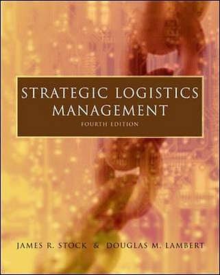 Strategic Logistics Management - Stock, James R., and Lambert, Douglas M.