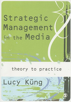 Strategic Management in the Media: From Theory to Practice - Kung, Lucy