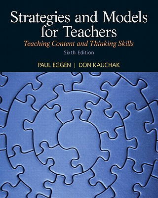 Strategies and Models for Teachers: Teaching Content and Thinking Skills - Eggen, Paul, and Kauchak, Don