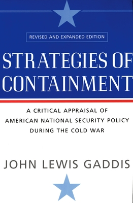 Strategies of Containment: A Critical Appraisal of American National Security Policy During the Cold War - Gaddis, John Lewis