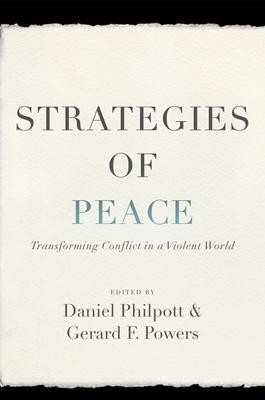 Strategies of Peace: Transforming Conflict in a Violent World - Philpott, Daniel