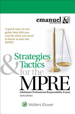 Strategies & Tactics for the MPRE: (Multistate Professional Responsibility Exam) - Emanuel, Steven L, J.D.