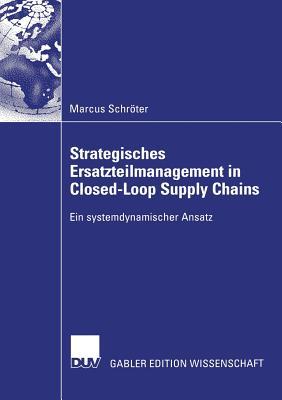Strategisches Ersatzteilmanagement in Closed-Loop Supply Chains: Ein Systemdynamischer Ansatz - Spengler, Prof Dr Thomas Stefan (Foreword by), and Schroter, Marcus