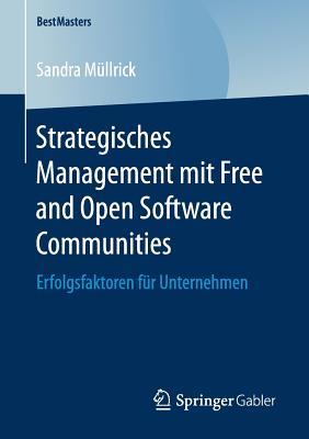 Strategisches Management Mit Free and Open Software Communities: Erfolgsfaktoren Fur Unternehmen - Mullrick, Sandra
