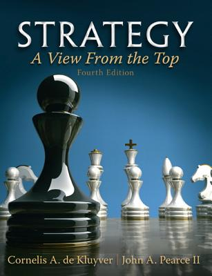 Strategy: A View From The Top - De Kluyver, Cornelis A., and Pearce, John A.